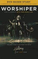 Worshiper Study Guide with DVD: How to Worship with Your Whole Life