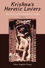 Krishna's Heretic Lovers: The Story of Chandidas & Rami: A Novel