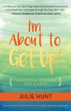 I M about to Get Up!: Persevering Through Loss and Grief