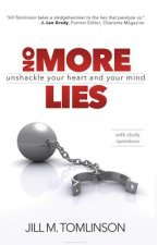 No More Lies: Unshackle Your Heart and Your Mind