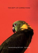 The Dept. of Corrections: Collected Writings 2007-2015 by Bob Nickas