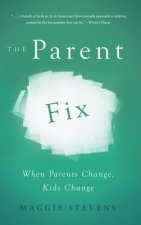 The Parent Fix: When Parents Change, Kids Change