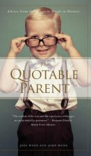 The Quotable Parent: Advice from the Greatest Minds in History