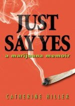 Just Say Yes: A Marijuana Memoir