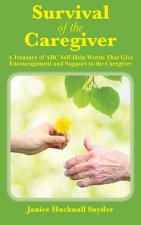 Survival of the Caregiver: A Treasury of ABC Self-Help Words That Give Encouragement and Support to the Caregiver