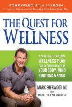 The Quest for Wellness: A Practical and Personal Wellness Plan for Optimum Health in Your Body, Mind, Emotions and Spirit