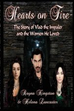 Hearts on Fire: The Story of Vlad the Impaler and the Women He Loved