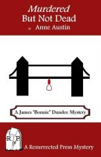 Murdered But Not Dead: A James Bonnie Dundee Mystery