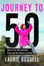 Journey to 50: How to Live with Gratitude, Grace and the Effects of Gravity