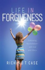 Life in Forgiveness: Embracing Reconciliation with God and Others