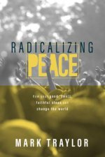 Radicalizing Peace: How Your Good, Small, Faithful Steps Can Change the World