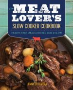 The Meat Lover S Slow Cooker Cookbook: Hearty, Easy Meals Cooked Low and Slow