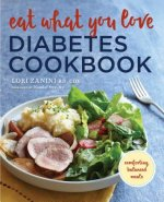 Eat What You Love: A Diabetic Cookbook of Comforting, Balanced Meals for a Healthy Low-Carb Life