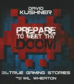 Prepare to Meet Thy Doom: And More True Gaming Stories