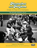 Mustaches and Mayhem: Charlie O's Three-Time Champions: The Oakland Athletics: 1972-74