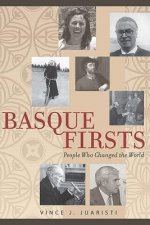 Basque Firsts: People Who Changed the World: People Who Changed the World