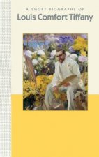 Louis Comfort Tiffany: A Short Biography