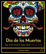 Dia de Los Muertos: Day of the Dead and Sugar Skull Coloring Book, Celebration Edition