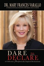 Dare to Declare: A Collection of Prophetically Inspired Declarations