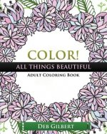 Color! All Things Beautiful Adult Coloring Book