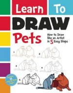 Learn to Draw Pets: How to Draw Like an Artist in 5 Quick-And-Easy Steps!