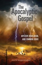 The Apocalyptic Gospel: Mystery, Revelation, and Common Sense
