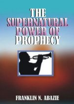 THE SUPERNATURAL POWER OF PROPHECY