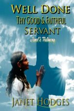 Well Done Thy Good & Faithful Servant: Janet's Testimony
