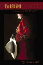 The Red Wall: A Woman in the Rcmp