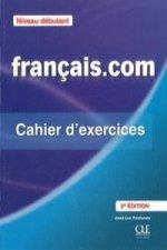 Français.com: méthode de français professionnel et des affaires, niveau débutant: cahier d'exercices