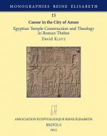 MRE 15 Caesar in the City of Amun: Egyptian Temple Construction and Theology in Roman Thebes: Egyptian Temple Construction and Theology in Roman Thebe