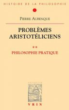 Problemes Aristoteliciens: Philosophie Pratique