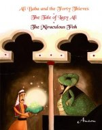 Ali Baba and the Forty Thieves/The Tale of Lazy Ali/The Miraculous Fish