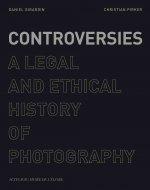 Controversies: A Legal and Ethical History of Photography