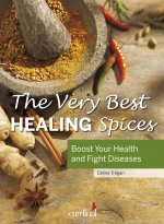 The Very Best Healing Spices: Boost Your Health and Fight Diseases
