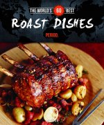The World's 60 Best Roast Dishes... Period.