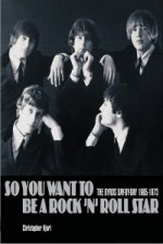 So You Want to Be a Rock'n' Roll Star: The Byrds Day-By-Day 1965-1973