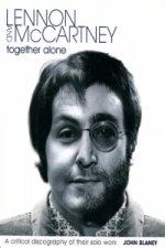 Lennon and McCartney - Together Alone: A Critical Discography of Their Solo Work