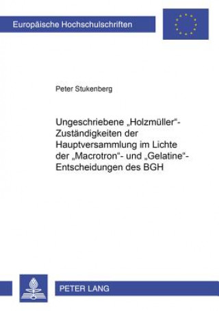 Ungeschriebene 'Holzmüller'-Zuständigkeiten der Hauptversammlung im Lichte der 'Macrotron'- und 'Gelatine'-Entscheidungen des BGH