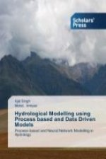 Hydrological Modelling using Process based and Data Driven Models