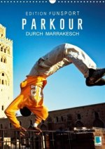 Edition Funsport: Parkour durch Marrakesch (Wandkalender 2017 DIN A3 hoch)