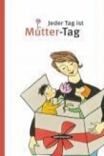 Jeder Tag ist Mutter-Tag