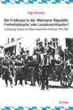 Die Freikorps in der Weimarer Republik: Freiheitskämpfer oder Landsknechthaufen?