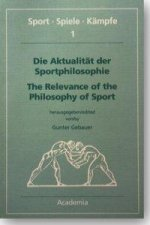Die Aktualität der Sportphilosophie / The Relevance of the Philosophy of Sports