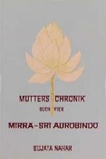 Mutters Chronik 4. Mirra. Sri Aurobindo