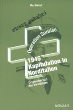 1945 - Kapitulation in Norditalien - Operation Sunrise