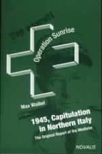Operation Sunrise - 1945 Capitulation in Northern Italy