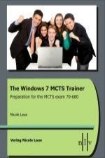 The Windows 7 MCTS Trainer - Preparation for the MCTS Exam 70-680
