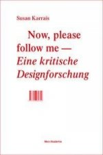 Now, please follow me - Eine kritische Designforschung