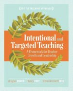 Intentional and Targeted Teaching: A Framework for Teacher Growth and Leadership
